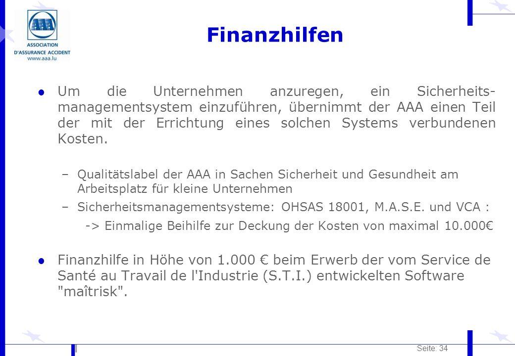 Seite: 34 Finanzhilfen l Um die Unternehmen anzuregen, ein Sicherheits- managementsystem einzuführen, übernimmt der AAA einen Teil der mit der Erricht