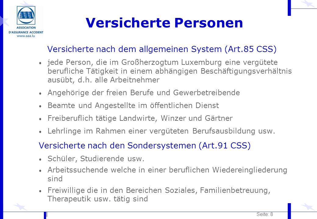Seite: 8 Versicherte Personen Versicherte nach dem allgemeinen System (Art.85 CSS) jede Person, die im Großherzogtum Luxemburg eine vergütete beruflic