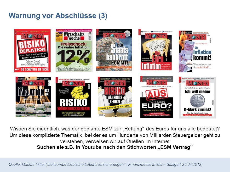 Quelle: Markus Miller (Zeitbombe Deutsche Lebensversicherungen - Finanzmesse Invest – Stuttgart 28.04.2012) Warnung vor Abschlüsse (3) Wissen Sie eigentlich, was der geplante ESM zur Rettung des Euros für uns alle bedeutet.