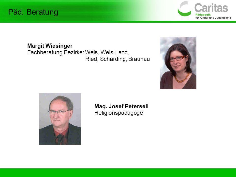 Mag. Josef Peterseil Religionspädagoge Päd. Beratung Margit Wiesinger Fachberatung Bezirke: Wels, Wels-Land, Ried, Schärding, Braunau
