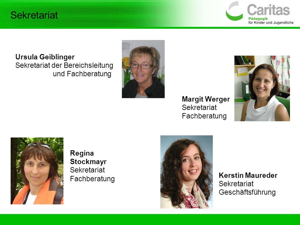 Sekretariat Ursula Geiblinger Sekretariat der Bereichsleitung und Fachberatung Kerstin Maureder Sekretariat Geschäftsführung Margit Werger Sekretariat