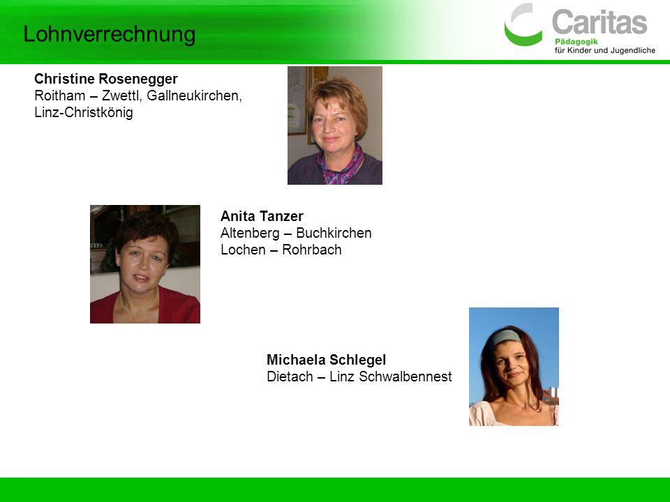 Lohnverrechnung Christine Rosenegger Roitham – Zwettl, Gallneukirchen, Linz-Christkönig Michaela Schlegel Dietach – Linz Schwalbennest Anita Tanzer Al