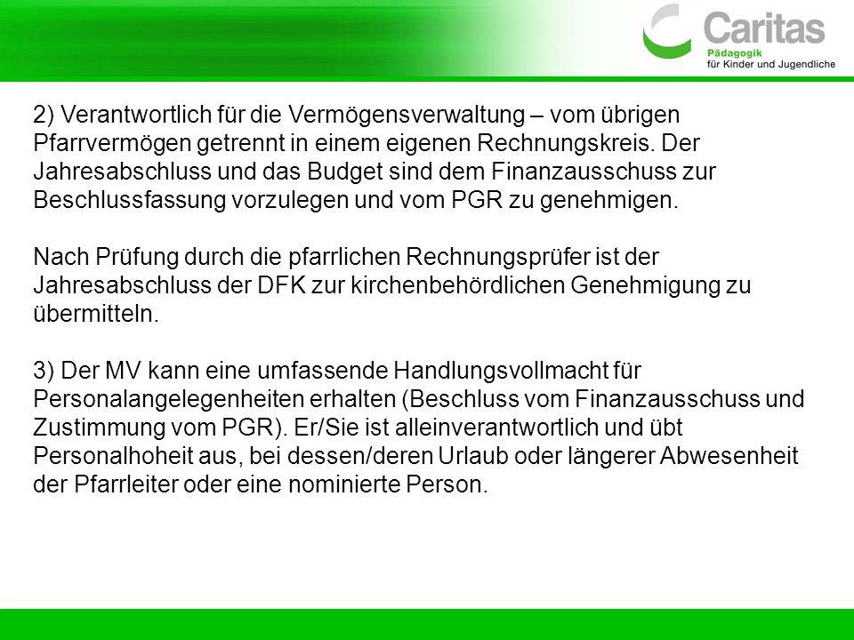 2) Verantwortlich für die Vermögensverwaltung – vom übrigen Pfarrvermögen getrennt in einem eigenen Rechnungskreis. Der Jahresabschluss und das Budget