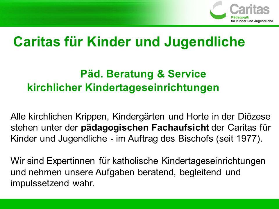 Caritas für Kinder und Jugendliche Päd. Beratung & Service kirchlicher Kindertageseinrichtungen Alle kirchlichen Krippen, Kindergärten und Horte in de