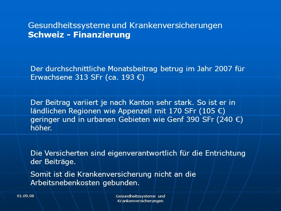 01.09.08 Gesundheitssysteme und Krankenversicherungen Schweiz - Finanzierung Der durchschnittliche Monatsbeitrag betrug im Jahr 2007 für Erwachsene 31