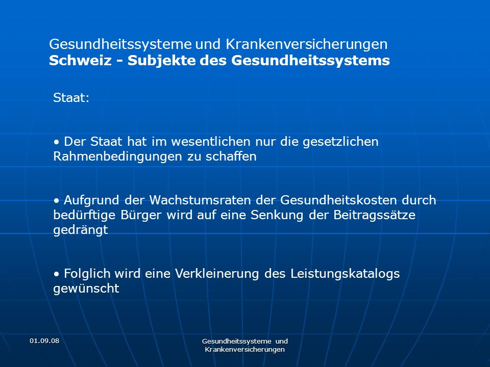 01.09.08 Gesundheitssysteme und Krankenversicherungen Staat: Der Staat hat im wesentlichen nur die gesetzlichen Rahmenbedingungen zu schaffen Aufgrund