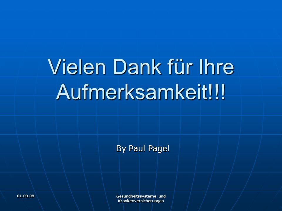 01.09.08 Gesundheitssysteme und Krankenversicherungen Vielen Dank für Ihre Aufmerksamkeit!!! By Paul Pagel