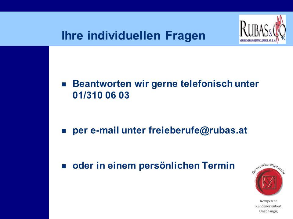 16 Ihre individuellen Fragen Beantworten wir gerne telefonisch unter 01/310 06 03 per e-mail unter freieberufe@rubas.at oder in einem persönlichen Termin