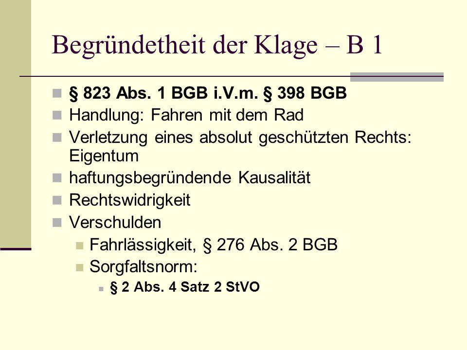 Begründetheit der Klage – B 1 § 823 Abs. 1 BGB i.V.m. § 398 BGB Handlung: Fahren mit dem Rad Verletzung eines absolut geschützten Rechts: Eigentum haf