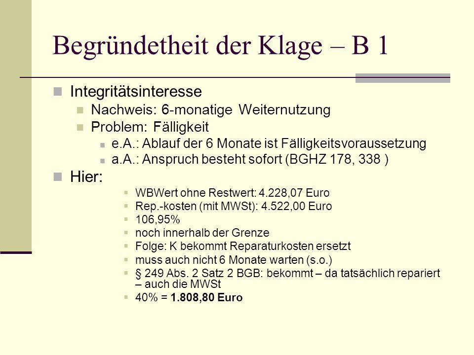 Begründetheit der Klage – B 1 Integritätsinteresse Nachweis: 6-monatige Weiternutzung Problem: Fälligkeit e.A.: Ablauf der 6 Monate ist Fälligkeitsvor