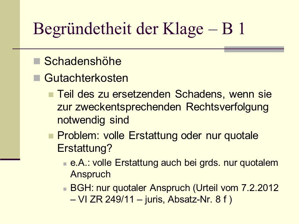 Begründetheit der Klage – B 1 Schadenshöhe Gutachterkosten Teil des zu ersetzenden Schadens, wenn sie zur zweckentsprechenden Rechtsverfolgung notwend