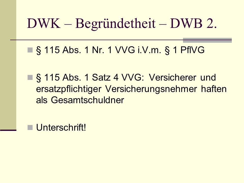 DWK – Begründetheit – DWB 2. § 115 Abs. 1 Nr. 1 VVG i.V.m. § 1 PflVG § 115 Abs. 1 Satz 4 VVG: Versicherer und ersatzpflichtiger Versicherungsnehmer ha