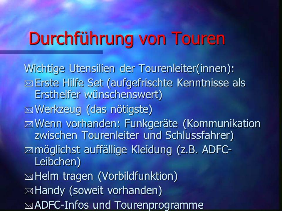 Durchführung von Touren Grundregeln: * die sichere Kenntnis der Strecke * Tourenleiter(in) muss am Treffpunkt erscheinen (auch bei schlechtem Wetter)