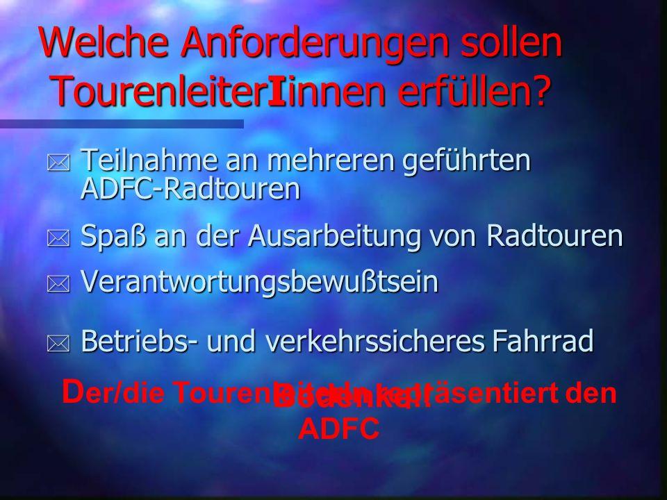 VERSICHERUNGSSCHUTZ Für die verursachten Schäden muss der ADFC einstehen, * * es sei denn, der Tourenleiter hat vorsätzlich einen Schaden verursacht.