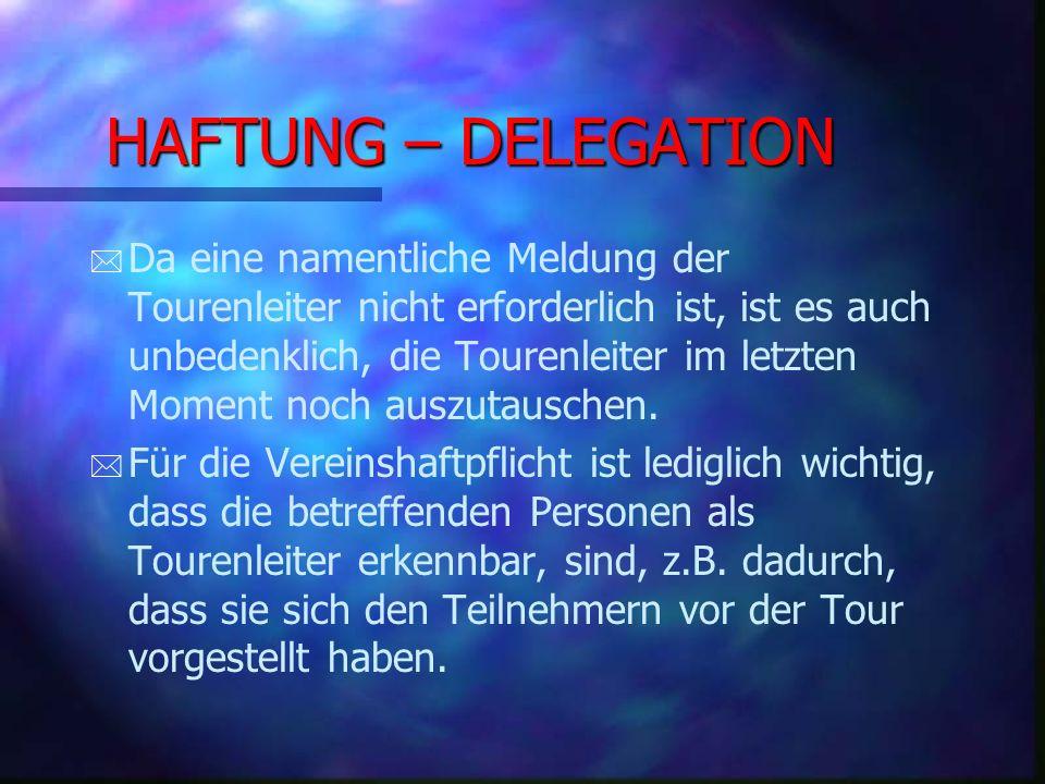 HAFTUNG – PERFEKTE HANDHABUNG Ein Tourenleiter ist dann nicht haftbar, * * wenn die Strecke ohne gefährliche Abschnitte verläuft, * * die Teilnehmer auf die Spielregeln beim Fahren in der Gruppe aufmerksam gemacht wurden * * und auch sonst keine vorsätzliche Gefährdung vorliegt.