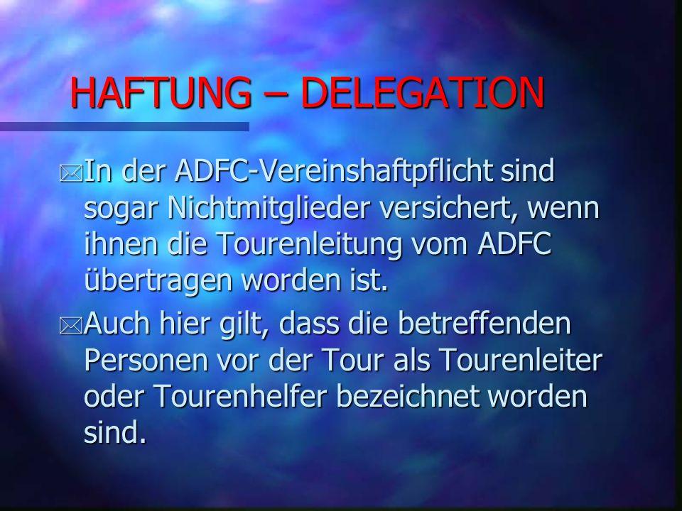 HAFTUNG – DELEGATION * * Da eine namentliche Meldung der Tourenleiter nicht erforderlich ist, ist es auch unbedenklich, die Tourenleiter im letzten Moment noch auszutauschen.