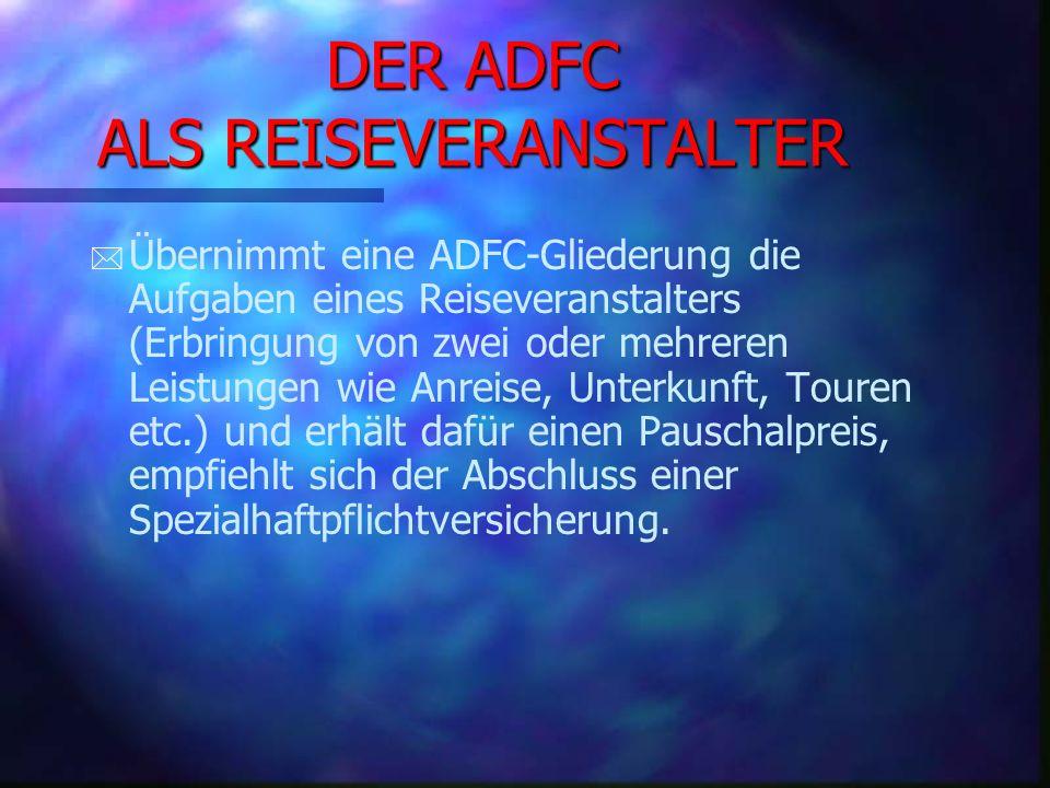 DER ADFC ALS REISEVERANSTALTER * * Es kann sich jede ADFC-Gliederung gegen die Haftung als Reiseveranstalter versichern.