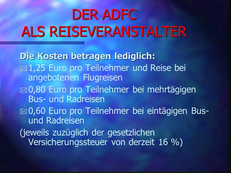 DER ADFC ALS REISEVERANSTALTER * Um die Kosten hierfür gering zu halten, hat der ADFC einen Rahmenvertrag vereinbart, der für alle ADFC-Reiseveranstalter einfach und preiswert den Versicherungsschutz herstellt.