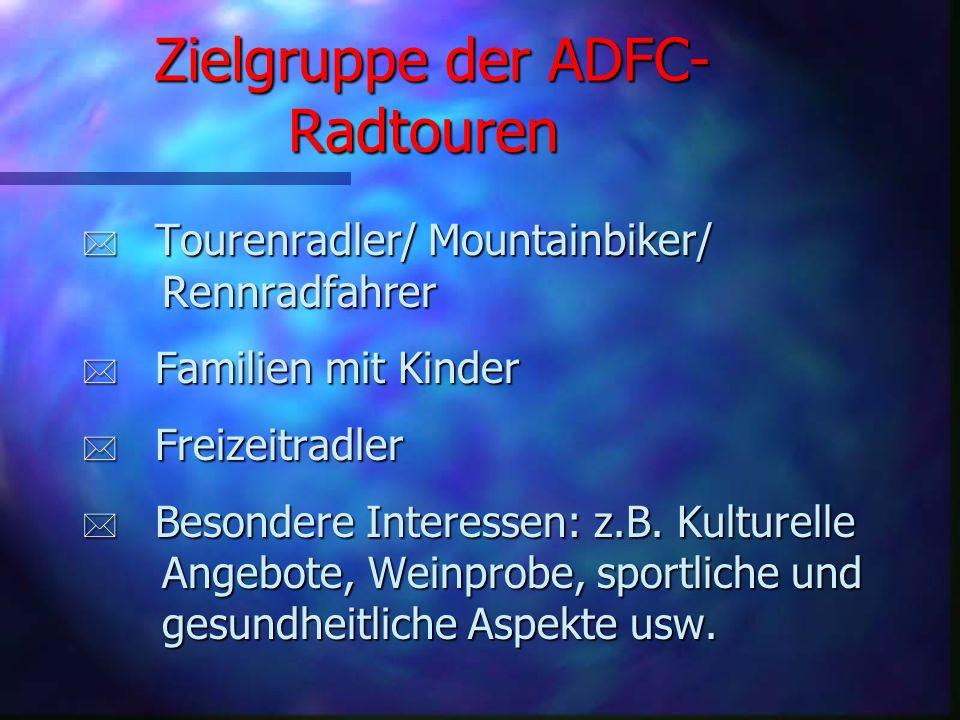 Zielgruppe der ADFC- Radtouren * Tourenradler/ Mountainbiker/ Rennradfahrer * Familien mit Kinder * Freizeitradler * Besondere Interessen: z.B.