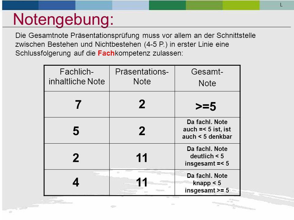 Notengebung: - Note sollte nicht mathematisch ermittelt werden (1.Teil 6 P + 2. Teil 10 P = 8 P), sondern eine Würdigung der Gesamtleistung darstellen