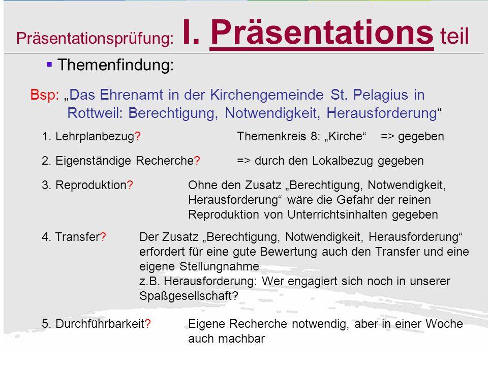 Präsentationsprüfung: I. Präsentations teil Themenfindung: (a) Erfolgt in Absprache mit dem FL (d.h. FL berät auch schon während der JgSt 1+2 und träg