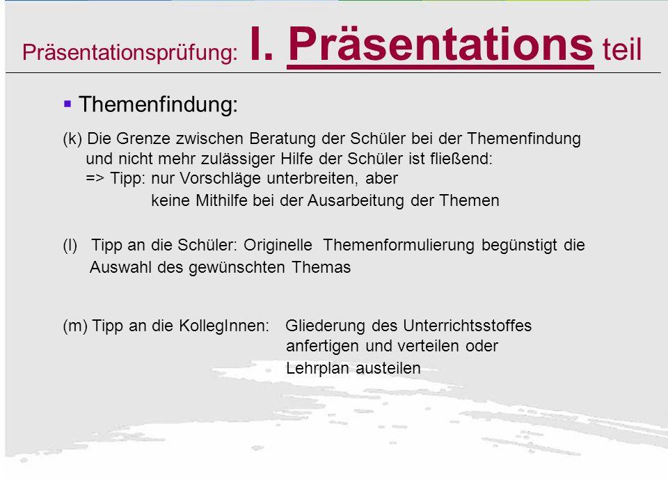Präsentationsprüfung: I. Präsentations teil Themenfindung: (h) Verschiedene Prüflinge könnten ähnlichen Themenstellungen einreichen. Der/die FL werden