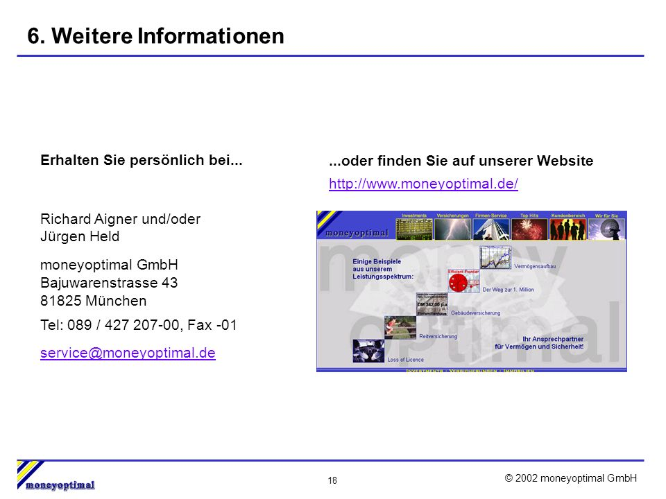 18 © 2002 moneyoptimal GmbH...oder finden Sie auf unserer Website http://www.moneyoptimal.de/ Erhalten Sie persönlich bei...