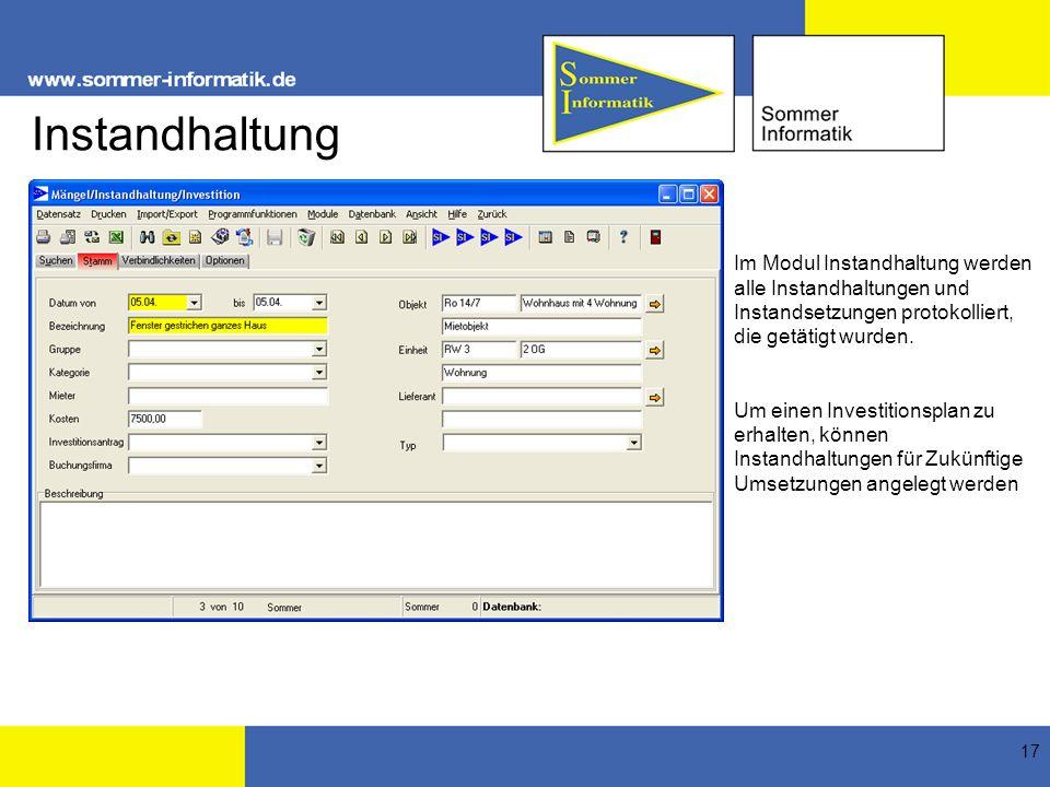 17 Instandhaltung Im Modul Instandhaltung werden alle Instandhaltungen und Instandsetzungen protokolliert, die getätigt wurden. Um einen Investitionsp