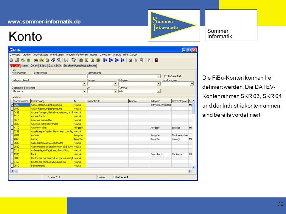 36 Konto Die FiBu-Konten können frei definiert werden. Die DATEV- Kontenrahmen SKR 03, SKR 04 und der Industriekontenrahmen sind bereits vordefiniert.