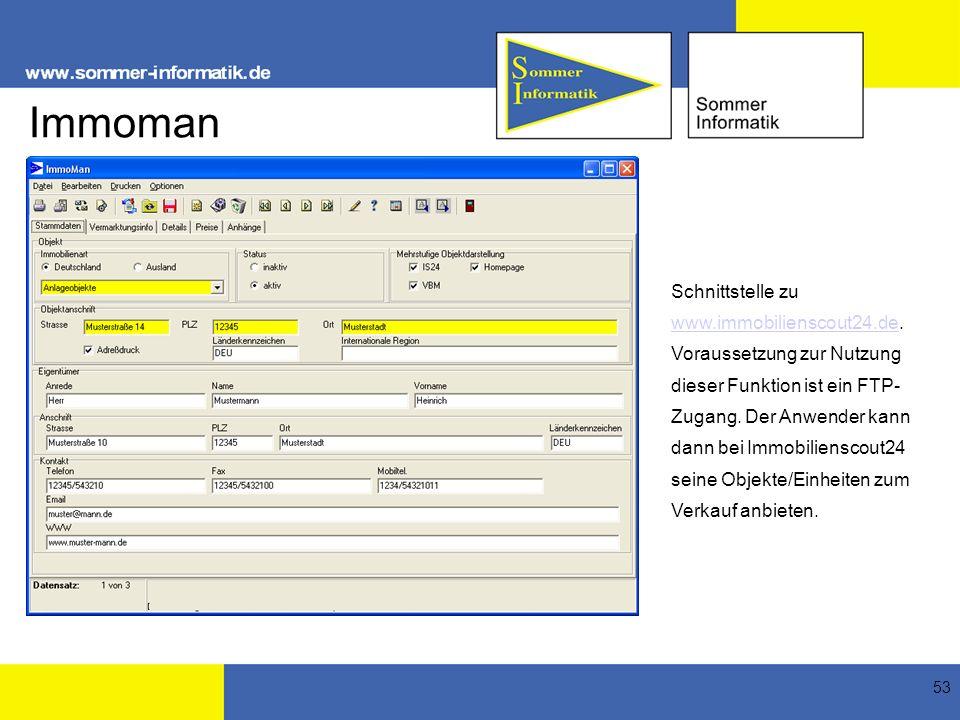 53 Immoman Schnittstelle zu www.immobilienscout24.de. Voraussetzung zur Nutzung dieser Funktion ist ein FTP- Zugang. Der Anwender kann dann bei Immobi
