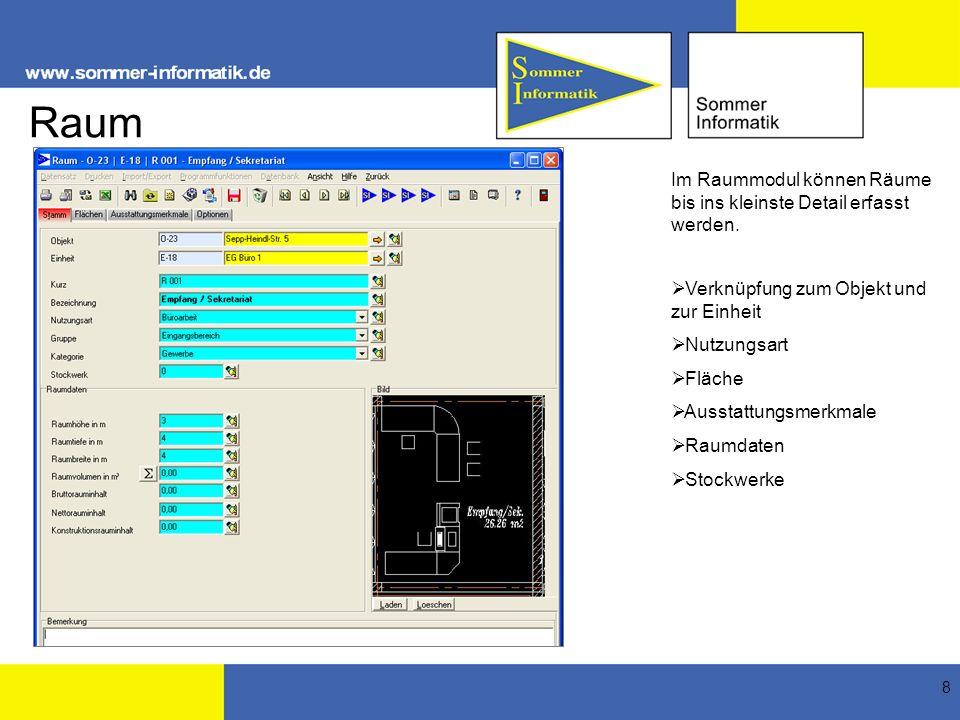 8 Raum Im Raummodul können Räume bis ins kleinste Detail erfasst werden. Verknüpfung zum Objekt und zur Einheit Nutzungsart Fläche Ausstattungsmerkmal