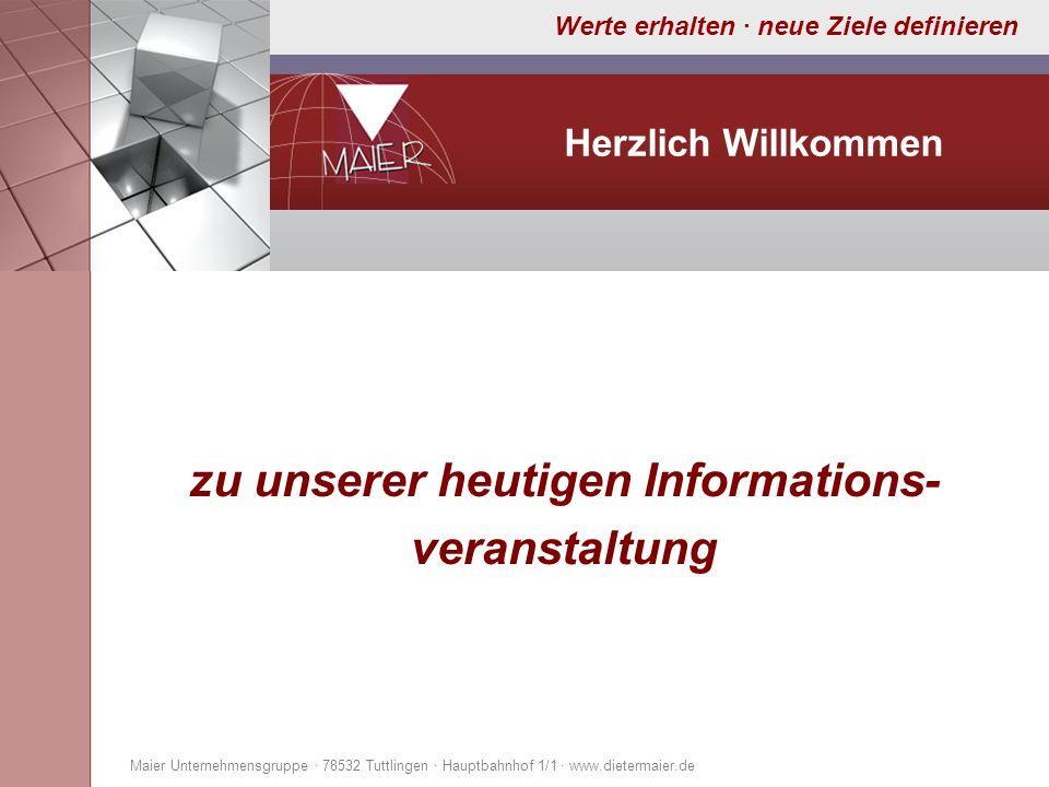 Werte erhalten · neue Ziele definieren Herzlich Willkommen zu unserer heutigen Informations- veranstaltung Maier Unternehmensgruppe · 78532 Tuttlingen