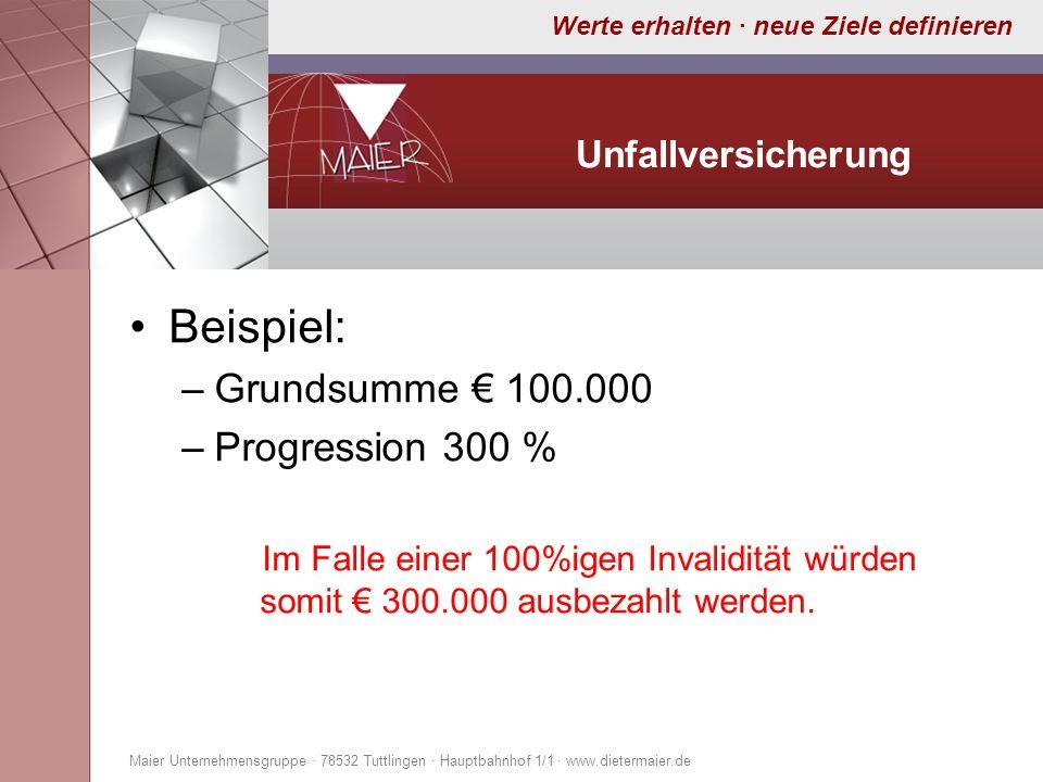 Werte erhalten · neue Ziele definieren Unfallversicherung Beispiel: –Grundsumme 100.000 –Progression 300 % Im Falle einer 100%igen Invalidität würden