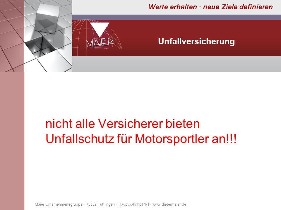 Werte erhalten · neue Ziele definieren Unfallversicherung nicht alle Versicherer bieten Unfallschutz für Motorsportler an!!! Maier Unternehmensgruppe