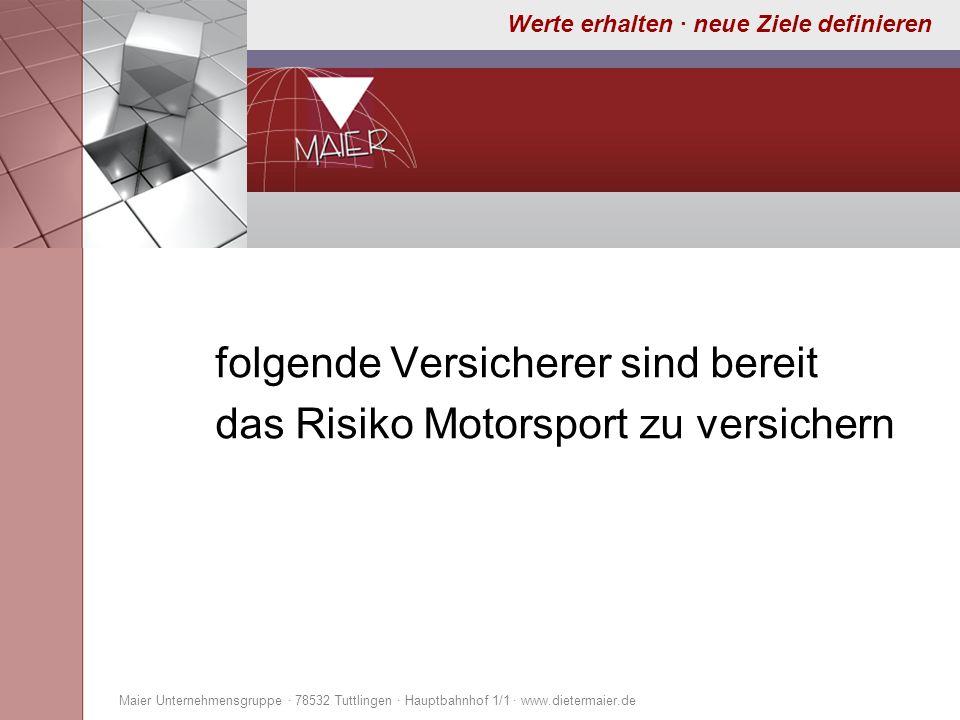 Werte erhalten · neue Ziele definieren folgende Versicherer sind bereit das Risiko Motorsport zu versichern Maier Unternehmensgruppe · 78532 Tuttlinge
