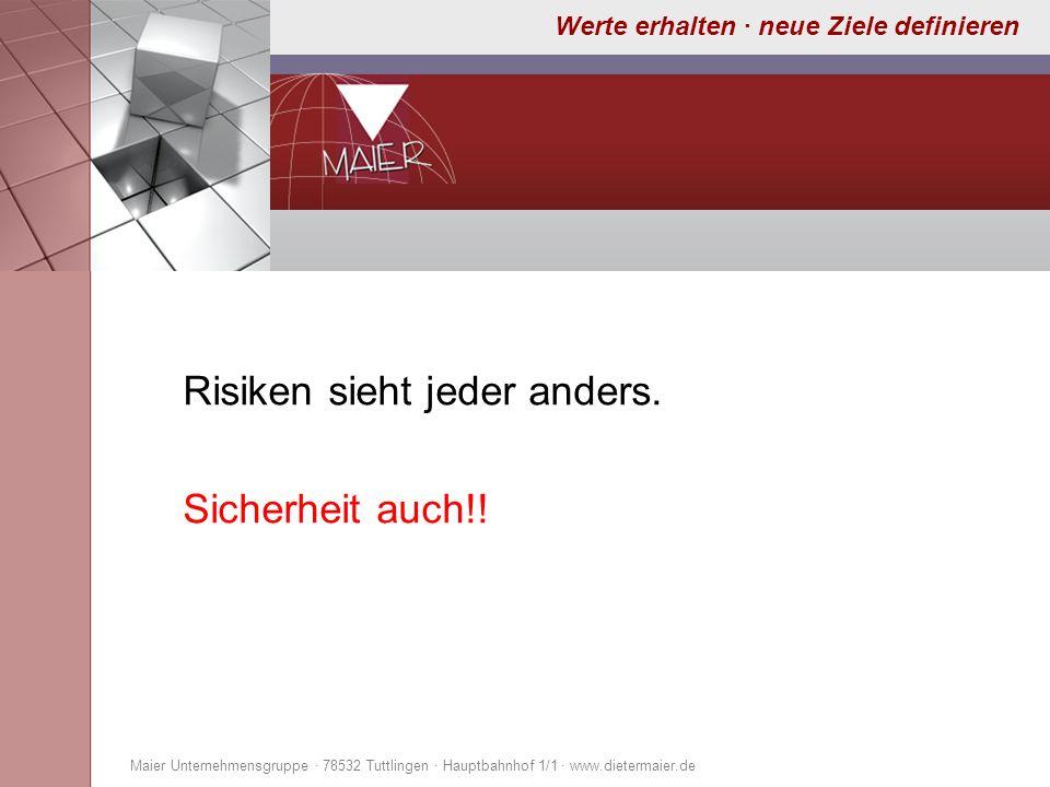 Werte erhalten · neue Ziele definieren Risiken sieht jeder anders. Sicherheit auch!! Maier Unternehmensgruppe · 78532 Tuttlingen · Hauptbahnhof 1/1 ·