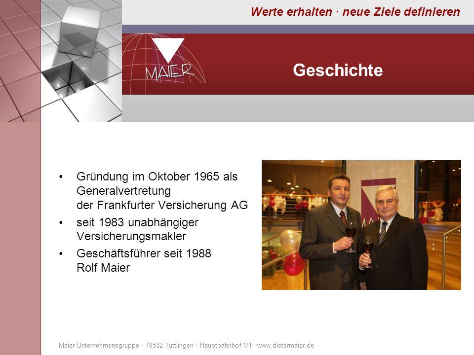 Werte erhalten · neue Ziele definieren Geschichte Gründung im Oktober 1965 als Generalvertretung der Frankfurter Versicherung AG seit 1983 unabhängige