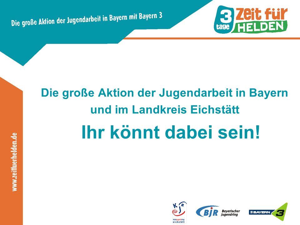 Die große Aktion der Jugendarbeit in Bayern und im Landkreis Eichstätt Ihr könnt dabei sein!