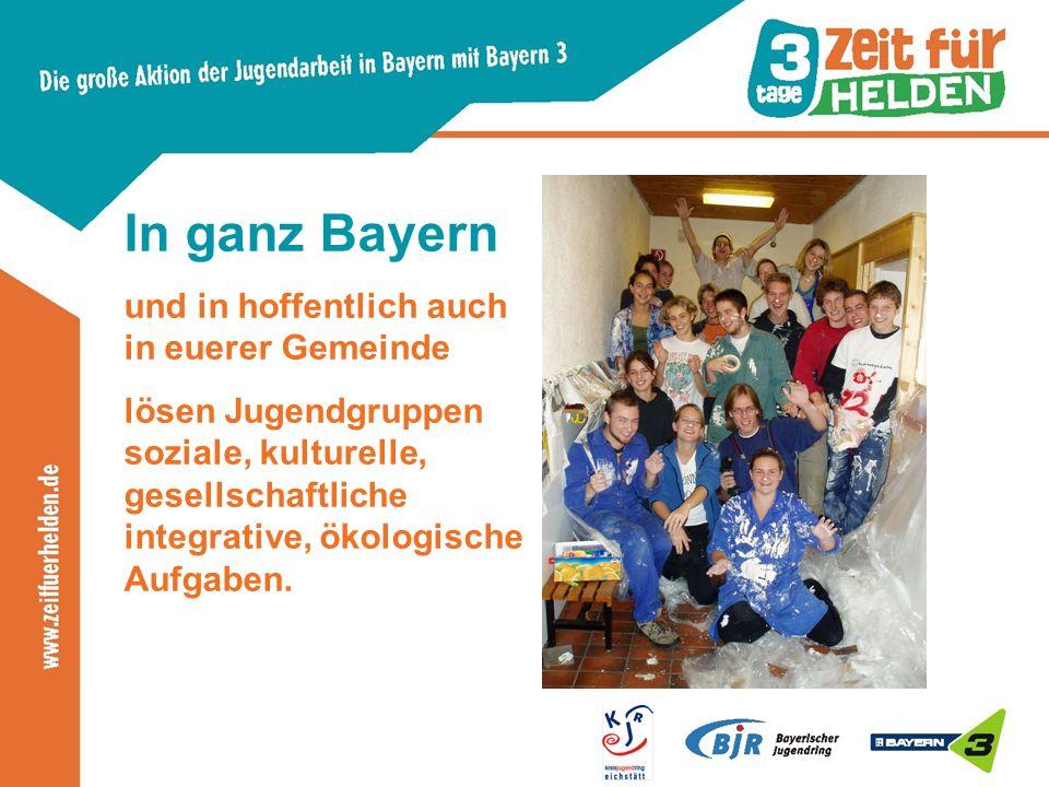 In ganz Bayern und in hoffentlich auch in euerer Gemeinde lösen Jugendgruppen soziale, kulturelle, gesellschaftliche integrative, ökologische Aufgaben.