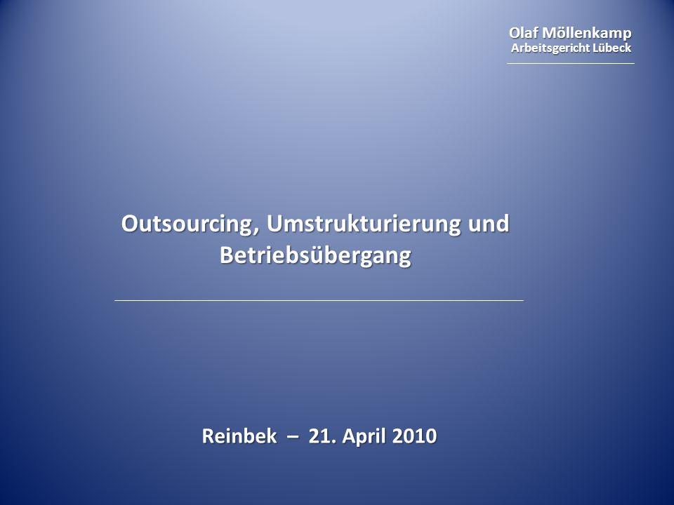 Olaf Möllenkamp Arbeitsgericht Lübeck Outsourcing, Umstrukturierung und Betriebsübergang Reinbek – 21. April 2010