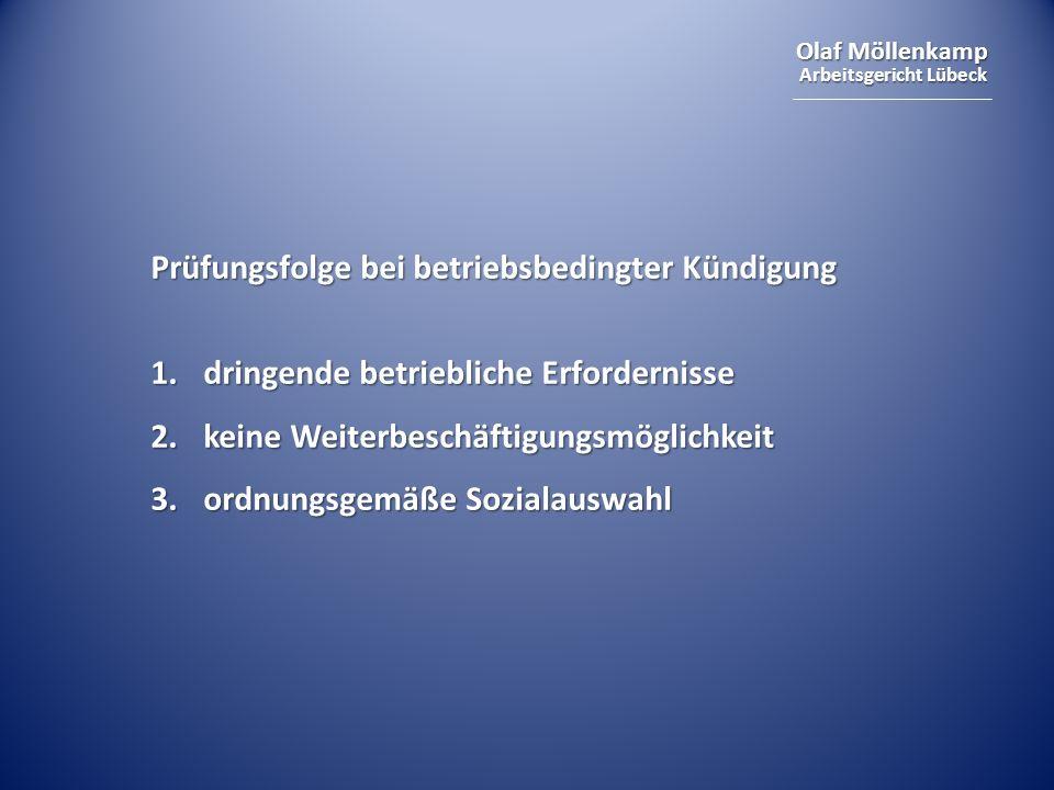 Olaf Möllenkamp Arbeitsgericht Lübeck Prüfungsfolge bei betriebsbedingter Kündigung 1.dringende betriebliche Erfordernisse 2.keine Weiterbeschäftigung