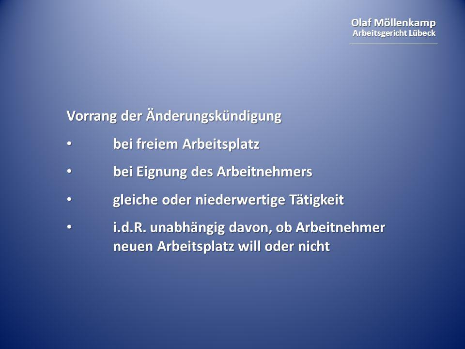 Olaf Möllenkamp Arbeitsgericht Lübeck Vorrang der Änderungskündigung bei freiem Arbeitsplatz bei freiem Arbeitsplatz bei Eignung des Arbeitnehmers bei Eignung des Arbeitnehmers gleiche oder niederwertige Tätigkeit gleiche oder niederwertige Tätigkeit i.d.R.