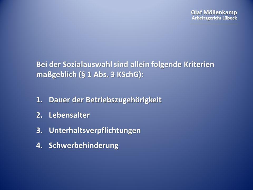 Olaf Möllenkamp Arbeitsgericht Lübeck Bei der Sozialauswahl sind allein folgende Kriterien maßgeblich (§ 1 Abs.