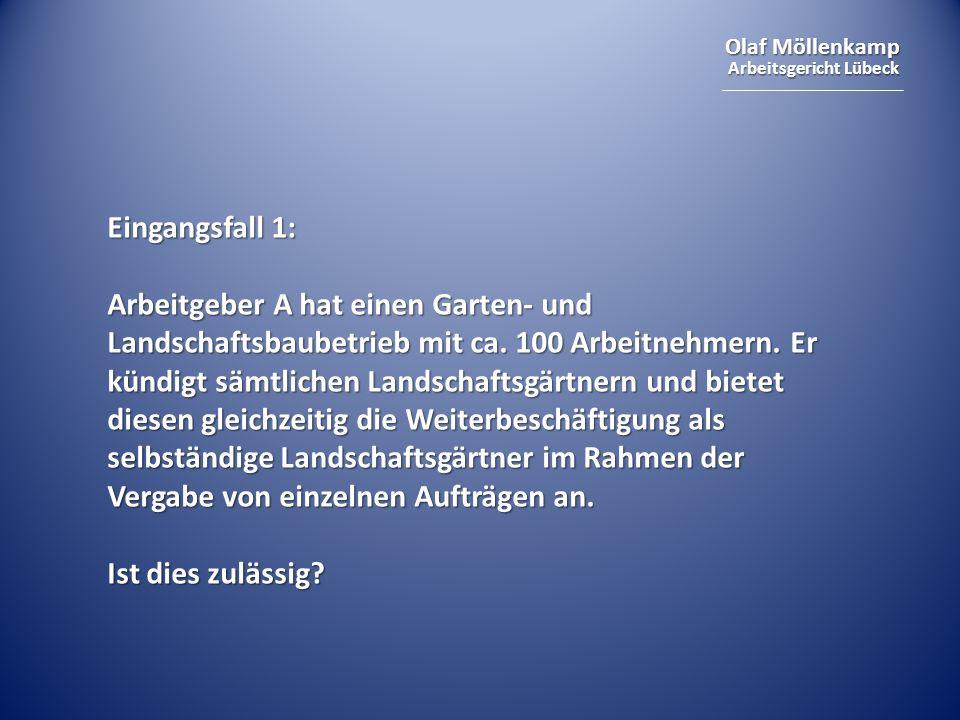 Olaf Möllenkamp Arbeitsgericht Lübeck Eingangsfall 1: Arbeitgeber A hat einen Garten- und Landschaftsbaubetrieb mit ca. 100 Arbeitnehmern. Er kündigt