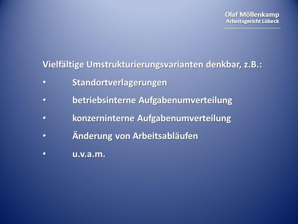 Olaf Möllenkamp Arbeitsgericht Lübeck Vielfältige Umstrukturierungsvarianten denkbar, z.B.: Standortverlagerungen Standortverlagerungen betriebsintern