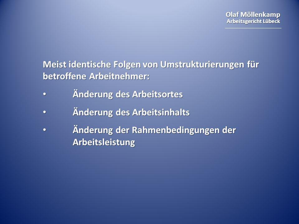 Olaf Möllenkamp Arbeitsgericht Lübeck Meist identische Folgen von Umstrukturierungen für betroffene Arbeitnehmer: Änderung des Arbeitsortes Änderung des Arbeitsortes Änderung des Arbeitsinhalts Änderung des Arbeitsinhalts Änderung der Rahmenbedingungen der Arbeitsleistung Änderung der Rahmenbedingungen der Arbeitsleistung