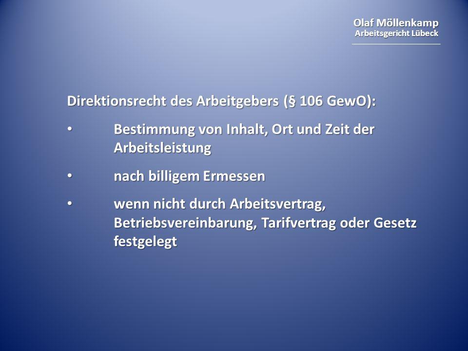 Olaf Möllenkamp Arbeitsgericht Lübeck Direktionsrecht des Arbeitgebers (§ 106 GewO): Bestimmung von Inhalt, Ort und Zeit der Arbeitsleistung Bestimmun