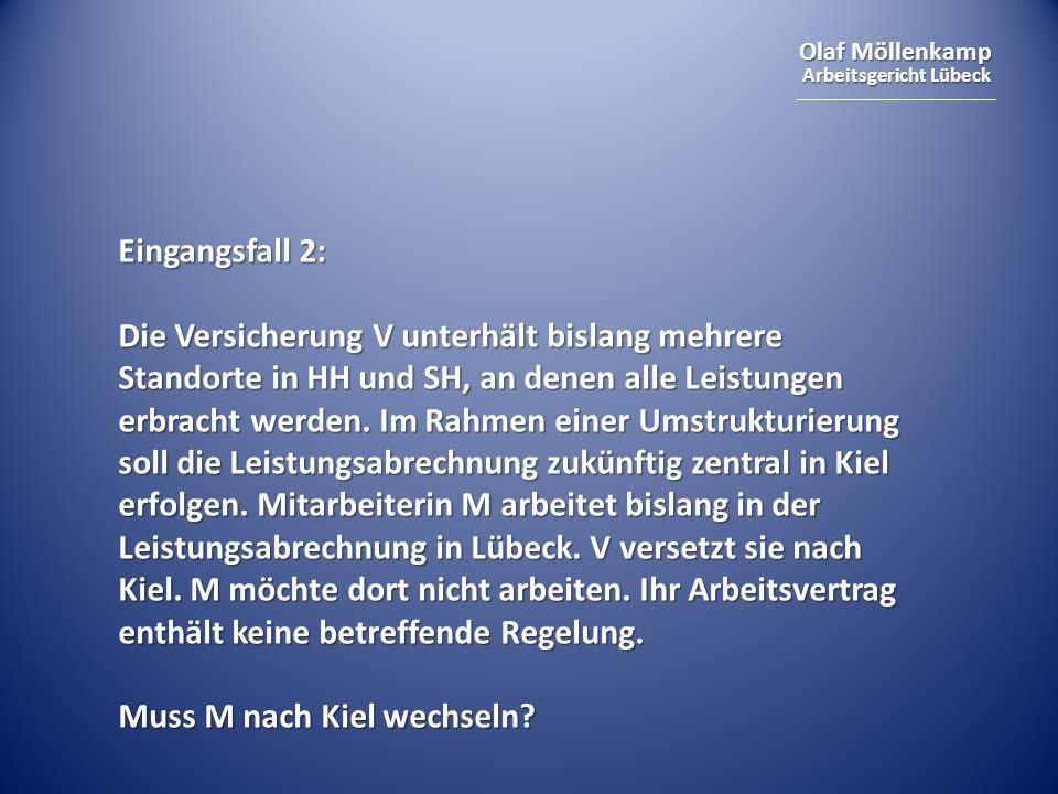 Olaf Möllenkamp Arbeitsgericht Lübeck Eingangsfall 2: Die Versicherung V unterhält bislang mehrere Standorte in HH und SH, an denen alle Leistungen er