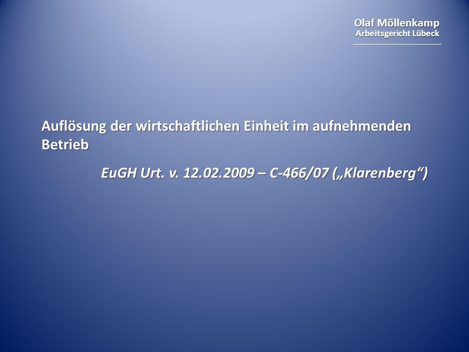 Olaf Möllenkamp Arbeitsgericht Lübeck Auflösung der wirtschaftlichen Einheit im aufnehmenden Betrieb EuGH Urt. v. 12.02.2009 – C-466/07 (Klarenberg)