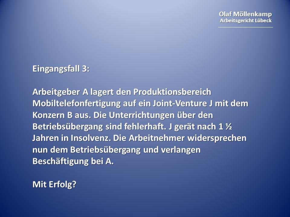 Olaf Möllenkamp Arbeitsgericht Lübeck Eingangsfall 3: Arbeitgeber A lagert den Produktionsbereich Mobiltelefonfertigung auf ein Joint-Venture J mit de
